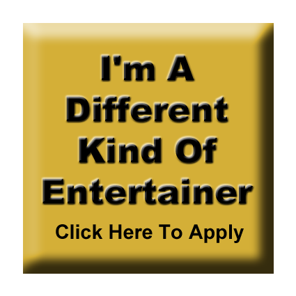 I'm A Different Kind Of Entertainer applying for work